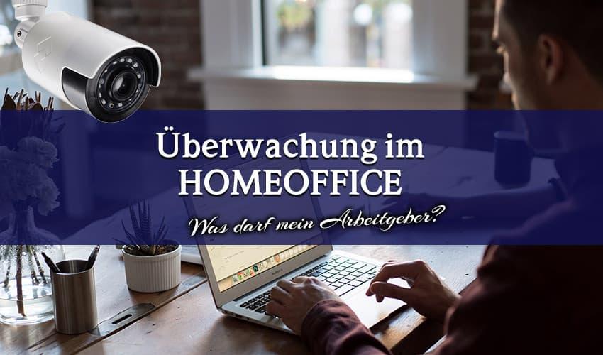Überwachung im Homeoffice – Was darf mein Arbeitgeber?