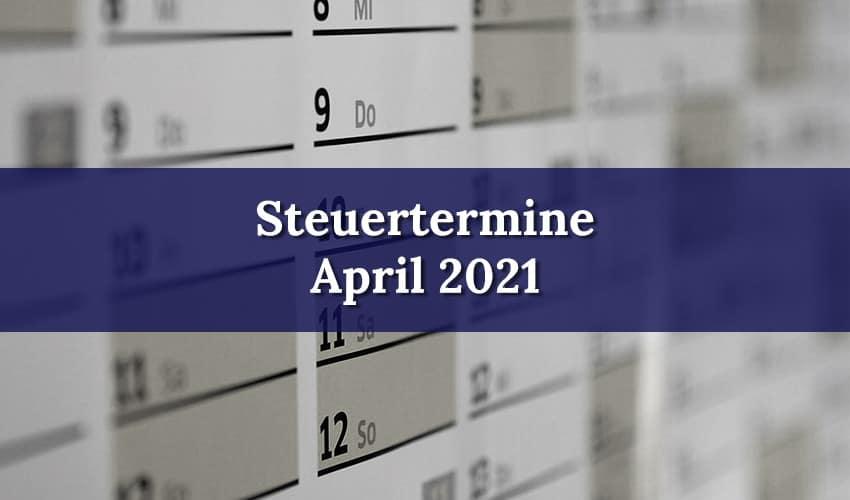 Termine zur Steuerabgabe im April 2021