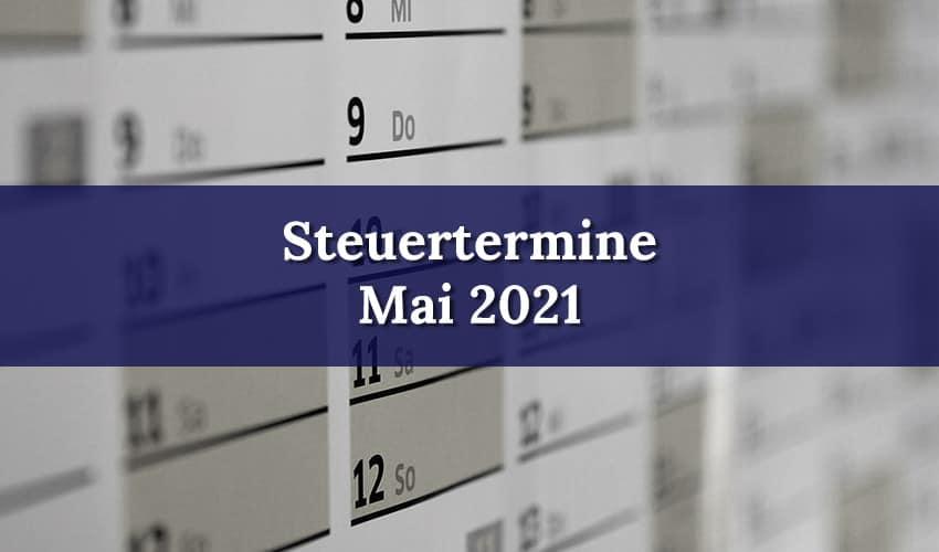 Vorschau auf die Steuertermine im Mai 2021