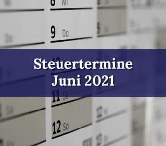Juni 2021 - Steuertermine Übersicht