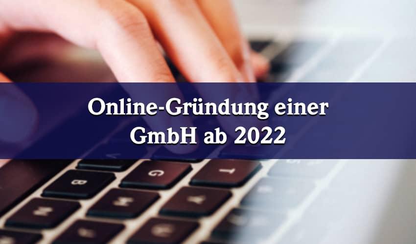 Ab 2022: GmbH Gründung wird online möglich