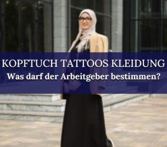 Kopftuch und Tattoos: Was Arbeitgeber verbieten können – und was nicht